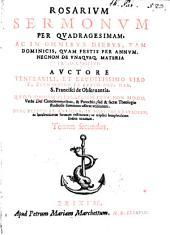 Rosarium Sermonum Per Quadragesimam Ac IN Omnibus Diebus, Ta'm Dominicis, Quam Festis Per Annum: Necnon De Unaquaq. Materia Praedicabilium, Volume 2