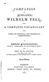 Companion to [Friedrich Von] Schiller's Wilhelm Tell: Being a Complete Vocabulary with Notes and Historical and Grammatical Introductions