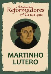 A História dos Reformadores para Crianças: Martinho Lutero