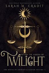Within the Garden of Twilight: The House of Crimson & Clover Volume IX