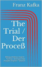 The Trial / Der Proceß: Bilingual Edition: English - German / Zweisprachige Ausgabe: Englisch - Deutsch