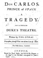 Don Carlos, Prince of Spain, a tragedy in five acts and in verse . The fourth edition corrected