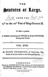 The Statutes at Large from the Magna Charta [to the End of the Eleventh Parliament of Great Britain, Anno 1761 Continued to 1806]: Volume 18