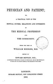 Physician and patient, or A practical view of the mutual duties ... of the medical profession and the community. from the text of William [sic] Hooker, ed. by E. Bentley