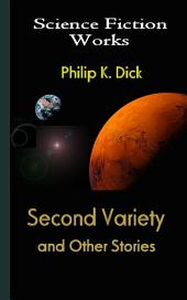 Second Variety and Other Stories: Science Fiction Works