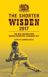 The Shorter Wisden 2017: The Best Writing from Wisden Cricketers' Almanack 2017