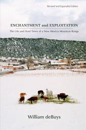 Enchantment and Exploitation: The Life and Hard Times of a New Mexico Mountain Range. Revised and Expanded Edition.