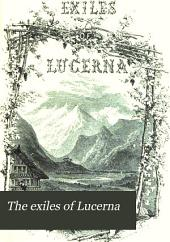 The exiles of Lucerna; or, The sufferings of the Waldenses during the persecution of 1686. By the author of 'Memories of Gennesaret'.