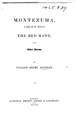 Montezuma  a Ballad of Mexico  The Red Hand  and Other Poems