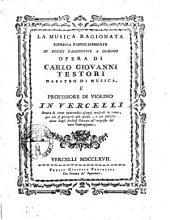 La musica ragionata espressa famigliarmente in dodici passeggiate a dialogo. opera di Carlo Giovanni Testori ... ornata di cento quattordici esempj musicali in rame, ..