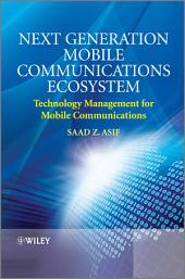 Next Generation Mobile Communications Ecosystem: Technology Management for Mobile Communications