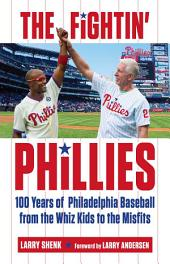 Fightin' Phillies: 100 Years of Philadelphia Baseball from the Whiz Kids to the Misfits