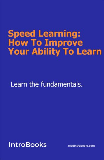 Speed Learning  How To Improve Your Ability To Learn PDF