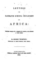 Letters to Sabbath-school Children on Africa: Written While on a Mission to Africa, and During a Visit Home