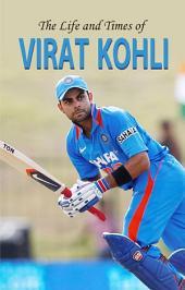 The Life & Times of Virat Kohli