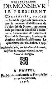 Remonstrance de monsievr le president Carpentier faicte par forme de leçon, à la premiere entree & nouueau establissement de l'Vniuersité de Nantes [...] Le quinziesme iour d'Octobre. 1593