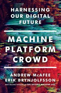 Machine  Platform  Crowd  Harnessing Our Digital Future Book