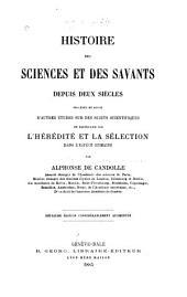 Histoire des sciences et des savants depuis deux siècles: précédée et suivie d'autres études sur des sujets scientifiques en particulier sur l'hérédité et la sélection dans l'espèce humaine