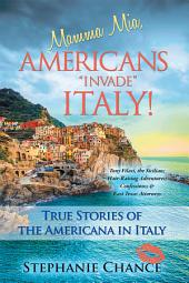 Mamma Mia, Americans Invade Italy!: True Stories of the Americana in Italy