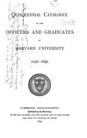 Quinquennial Catalogue of the Officers and Graduates of Harvard University. 1636-1890