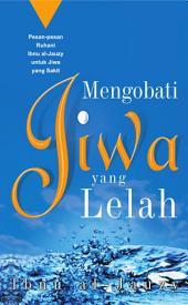 Mengobati Jiwa Yang Lelah: Pesan-pesan ruhani ibnu al-jauzy untuk jiwa yang sakit