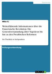 Weiterführende Informationen über die Französische Revolution. Die Generalversammlung über Napoleon bis hin zu den Preußischen Reformen: Ein Überblick in Stichpunkten