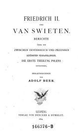 Friedrich II. und Van Swieten: Berichte über die zwischen Oesterreich und Preussen geführten verhandlungen, die erste Theilung polens betreffend