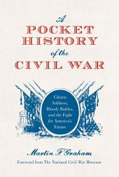 A Pocket History of the Civil War: Citizen Soldiers, Bloody Battles, and the Fight for America's Future