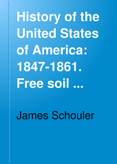 History of the United States of America: 1847-1861. Free soil controversy