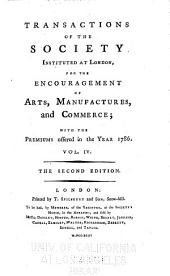 Transactions of the Society Instituted at London for the Encouragement of Arts, Manufactures, and Commerce: Volume 4