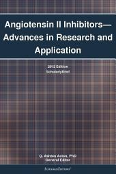 Angiotensin II Inhibitors—Advances in Research and Application: 2012 Edition: ScholarlyBrief