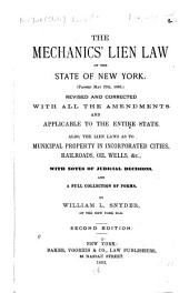 The Mechanics' Lien Law of the State of New York: (Passed May 27th, 1885) Rev. and Cor. with All the Amendments, and Applicable to the Entire State. Also, the Lien Laws as the Municipal Property in Incorporated Cities, Railroads, Oil Wells, &c., with Notes of Judicial Decisions, and a Full Collection of Forms