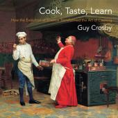 Cook, Taste, Learn: How the Evolution of Science Transformed the Art of Cooking