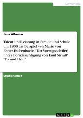 """Talent und Leistung in Familie und Schule um 1900 am Beispiel von Marie von Ebner-Eschenbachs """"Der Vorzugsschüler"""" unter Berücksichtigung von Emil Strauß' """"Freund Hein"""""""