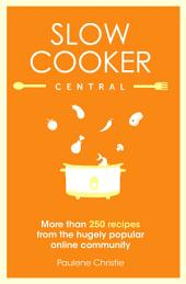 Slow Cooker Central: Volume 1