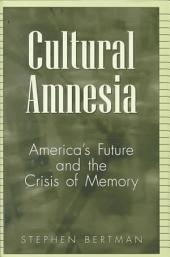 Cultural Amnesia: America's Future and the Crisis of Memory