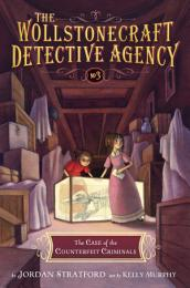 The Case of the Counterfeit Criminals (The Wollstonecraft Detective Agency, Book 3)
