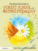The Essential Guide to Forest School and Nature Pedagogy