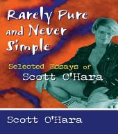 Rarely Pure and Never Simple: Selected Essays of Scott O'Hara