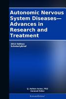 Autonomic Nervous System Diseases   Advances in Research and Treatment  2012 Edition PDF