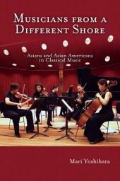 Musicians from a Different Shore: Asians and Asian Americans in Classical Music