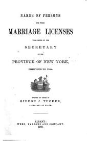 Names of persons for whom Marriage Licences were issued by the Secretary of the Province of New York, previous to 1784. [With an introduction by E. B. O'Callaghan.]