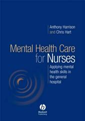 Mental Health Care for Nurses: Applying Mental Health Skills in the General Hospital