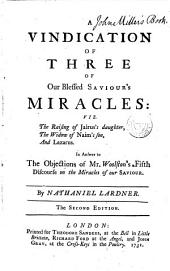 A vindication of three of our blessed Saviour's miracles: viz. the raising of Jairus's daughter, the widow of Naim's son and Lazurus : in answer to the objections of Mr. Woolston's fifth discourse on the miracles of Our Saviour