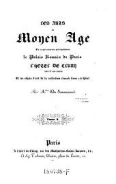 Les arts au moyen Age en ce qui concerne principalement le palais romain de Paris, l'hotel de Cluny etc: Volume2
