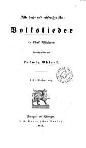 Alte hoch- und niederdeutsche Volkslieder, herausg. von L. Uhland: Volume 1