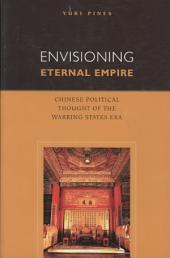 Envisioning Eternal Empire: Chinese Political Thought of the Warring States Period