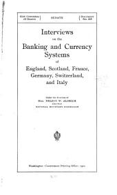 Interviews on the Banking and Currency Systems of England, Scotland, France, Germany, Switzerland, and Italy