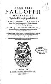Gabrielis Falloppii ... Opera quae adhuc extant omnia, in vnum congesta, & in Medicinae studiosorum gratiam, nunc primum tali ordine excusa