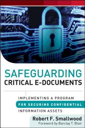 Safeguarding Critical E-Documents: Implementing a Program for Securing Confidential Information Assets